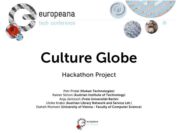 Culture Globe                Hackathon Project                  Petr Pridal (Klokan Technologies)           Rainer Simon (...