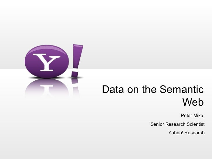 Data on the Semantic               Web                       Peter Mika         Senior Research Scientist                 ...