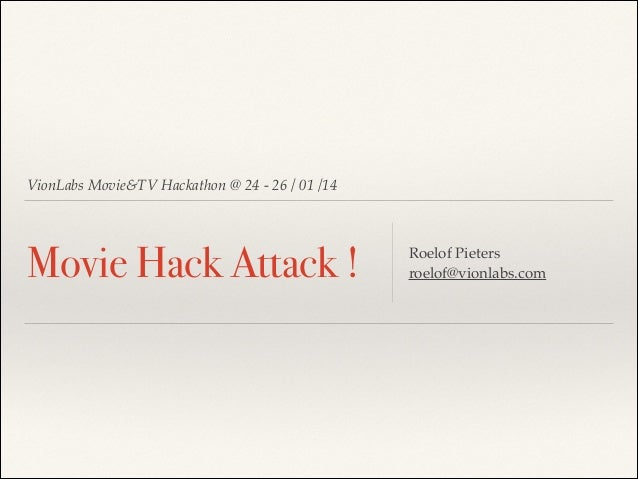 VionLabs Movie&TV Hackathon @ 24 - 26 / 01 /14  Movie Hack Attack !  Roelof Pieters! roelof@vionlabs.com