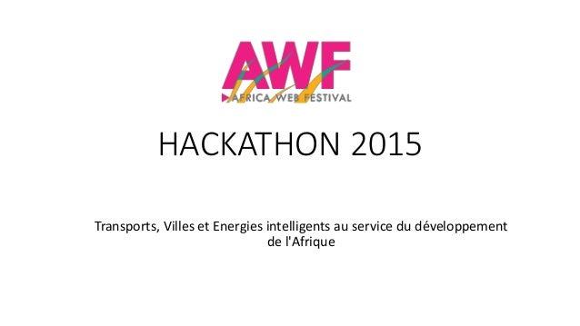 HACKATHON 2015 Transports, Villes et Energies intelligents au service du développement de l'Afrique