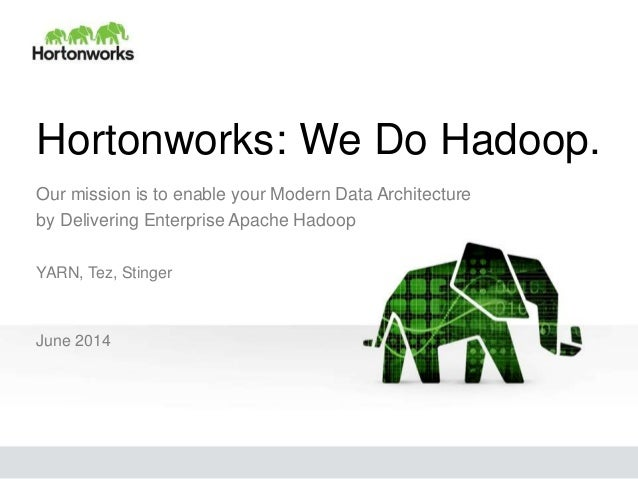 Hortonworks: We Do Hadoop. Our mission is to enable your Modern Data Architecture by Delivering Enterprise Apache Hadoop Y...
