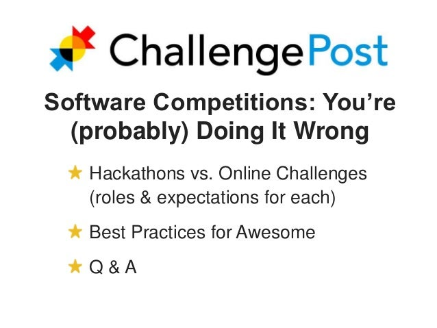 Software Competitions: You're (probably) Doing It Wrong Hackathons vs. Online Challenges (roles & expectations for each) B...