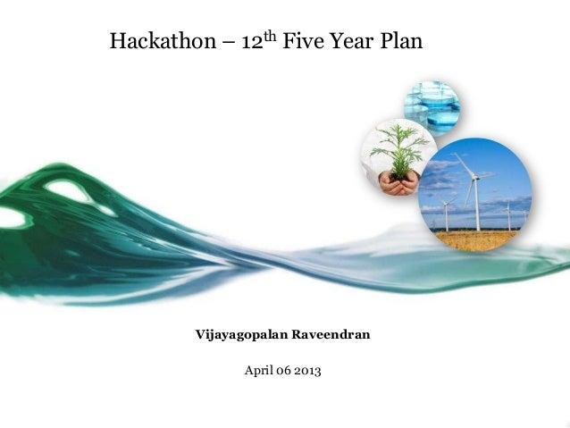 Hackathon – 12th Five Year Plan        Vijayagopalan Raveendran              April 06 2013