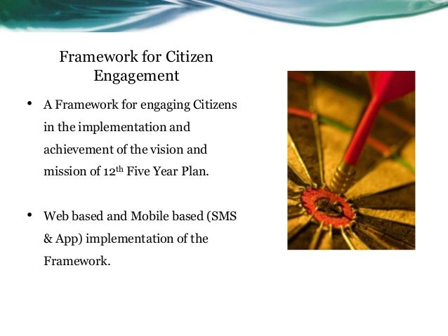 Framework for Citizen          Engagement•   A Framework for engaging Citizens    in the implementation and    achievement...