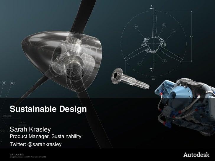 Sustainable DesignSarah KrasleyProduct Manager, SustainabilityTwitter: @sarahkrasley© 2011 AutodeskImage courtesy of ADEPT...