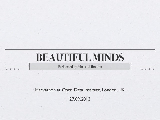 BEAUTIFUL MINDS Performed by Irina and Ibrahim Hackathon at Open Data Institute, London, UK 27.09.2013