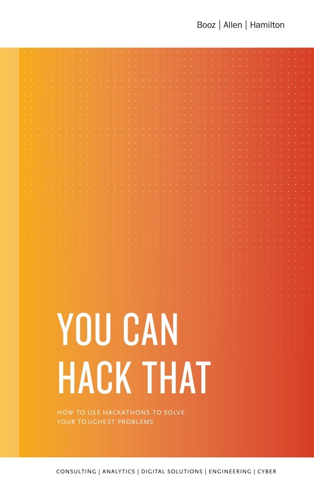 HOW TO USE HACKATHONS TO SOLVE YOUR TOUGHEST PROBLEMS YOU CAN HACK THAT