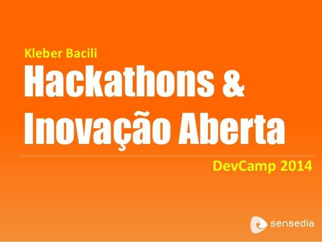 Hackathons & Inovação Aberta DevCamp 2014 Kleber Bacili