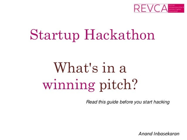 Startup Hackathon  What's in a  winning pitch?  Read this guide before you start hacking  Anand Inbasekaran