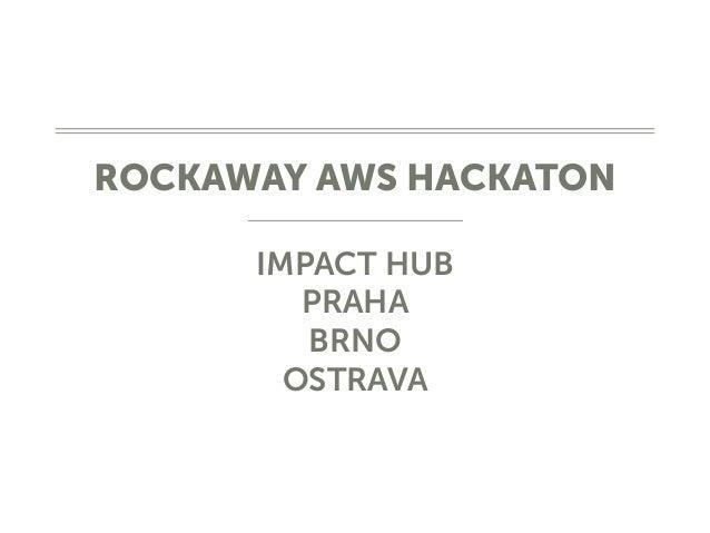 ROCKAWAY AWS HACKATON IMPACT HUB PRAHA BRNO OSTRAVA