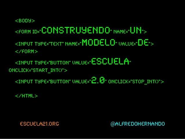 """escuela21.org @alfredohernando<body><form id=""""CONSTRUYENDO"""" name=""""un""""><input type=""""text"""" name=""""MODELO"""" value=""""de""""></form><..."""