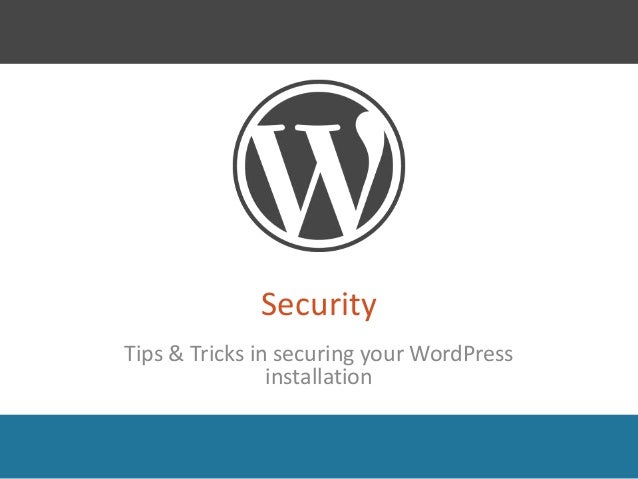 Security  Tips & Tricks in securing your WordPress  installation