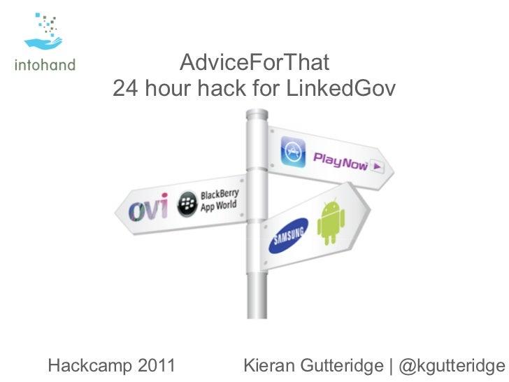 AdviceForThat      24 hour hack for LinkedGovHackcamp 2011    Kieran Gutteridge | @kgutteridge
