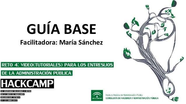 GUÍA BASE Facilitadora: María Sánchez