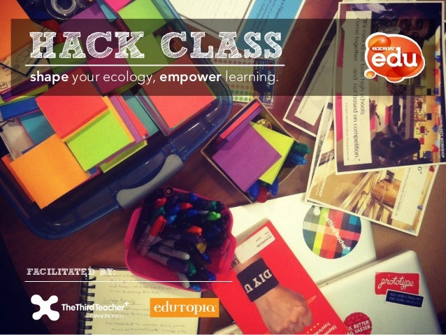 HACK CLASSshape your ecology, empower learning.FACILITATED BY: