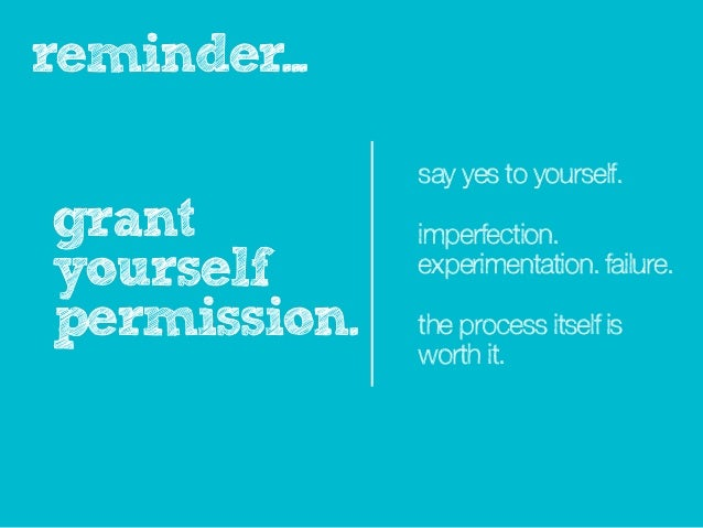 reminder...              say yes to yourself.grant         imperfection.yourself      experimentation. failure.permission....