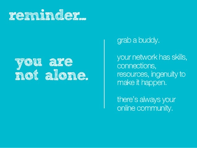 reminder...              grab a buddy.              your network has skills,you are       connections,not alone.    resour...