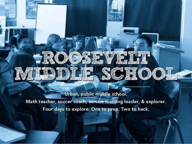 ROOSEVELTMIDDLE SCHOOL                 Urban, public middle school.Math teacher, soccer coach, service learning leader, & ...