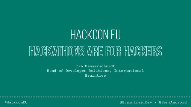 Tim Messerschmidt Head of Developer Relations, International Braintree @Braintree_Dev / @SeraAndroid Hackcon EU Hackathons...