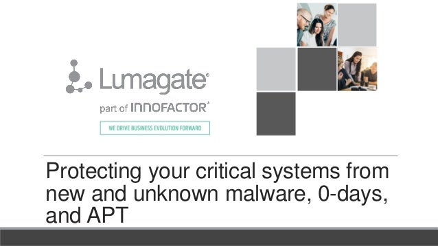 Protecting your critical systems from new and unknown malware, 0-days, and APT