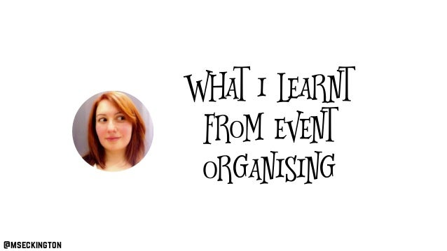 @mseckington What I learnt from event organising