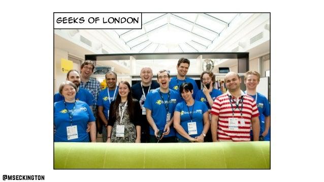 geeks of london @mseckington
