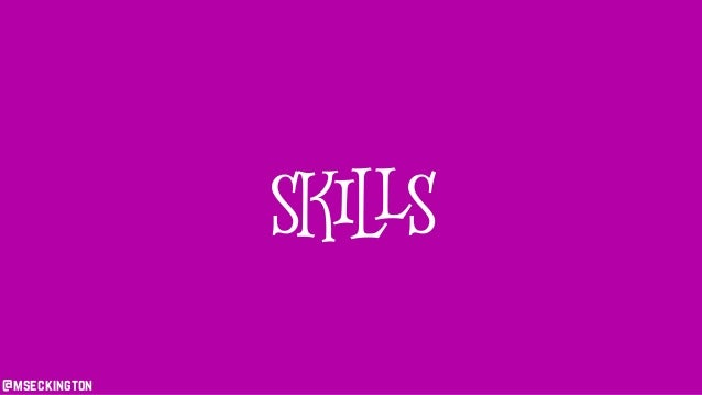 @mseckington Skills