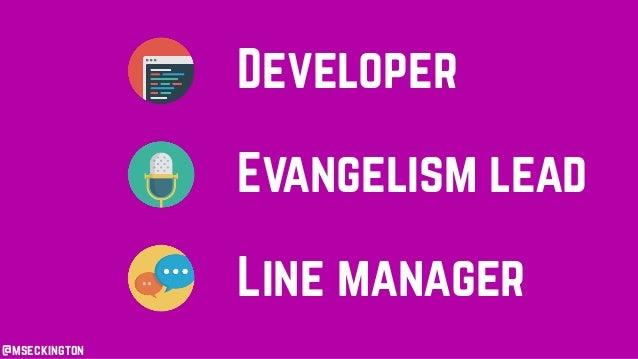 @mseckington Developer Evangelism lead Line manager