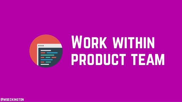 @mseckington Work within product team