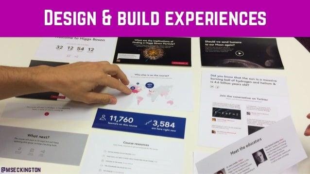 Design & build experiences @mseckington