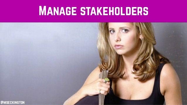Manage stakeholders @mseckington