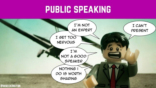 public speaking nothing i do is worth sharing I get too nervous I'm not a good speaker I can't present I'm not an expert @...