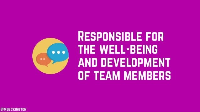 Responsible for the well-being and development of team members @mseckington
