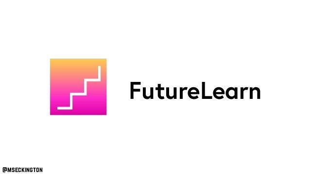 FutureLearn @mseckington