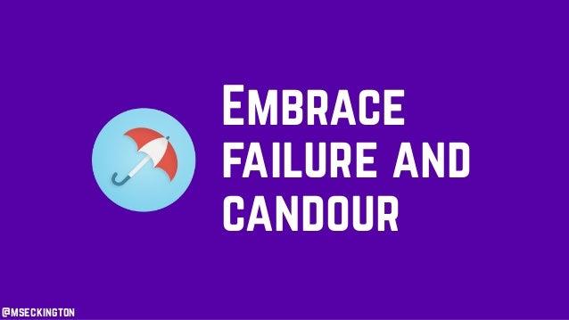 @mseckington Embrace failure and candour