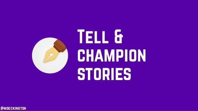 @mseckington Tell & champion stories
