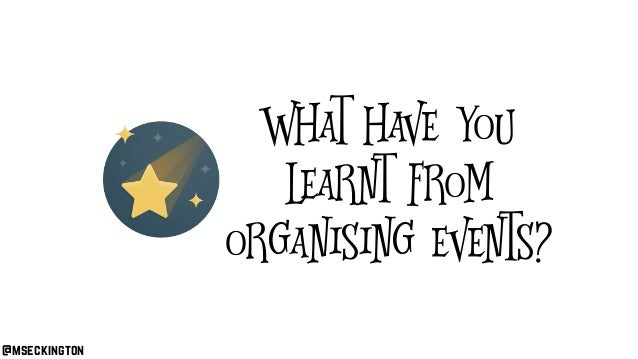 @mseckington What have you learnt from organising events?