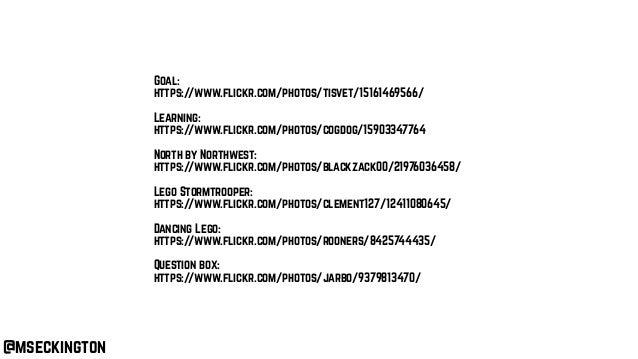 @mseckington Goal: https://www.flickr.com/photos/tisvet/15161469566/ Learning: https://www.flickr.com/photos/cogdog/159033...