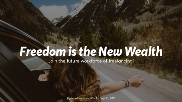 Freedom is the New Wealth @jennyshen - HackConf - Sep 30, 2017 Join the future workforce of freelancing!