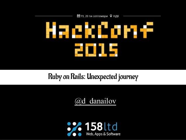 @d_danailov Ruby on Rails: Unexpected journey