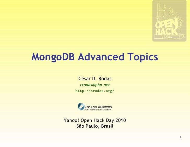 MongoDB Advanced Topics           César D. Rodas            crodas@php.net          http://crodas.org/          Yahoo! Ope...