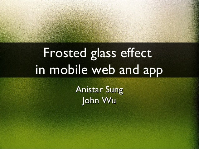 Frosted glass effect in mobile web and app Anistar Sung John Wu