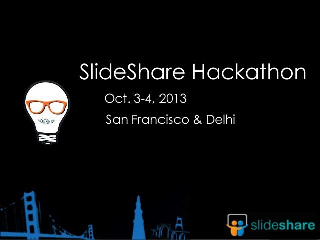 SlideShare Hackathon Oct. 3-4, 2013 San Francisco & Delhi