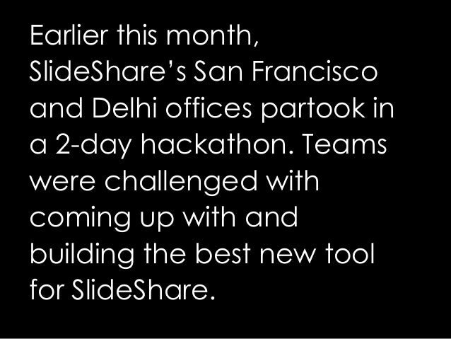 Earlier this month, SlideShare's San Francisco and Delhi offices partook in a 2-day hackathon. Teams were challenged with ...