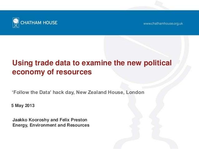 Using trade data to examine the new politicaleconomy of resourcesJaakko Kooroshy and Felix PrestonEnergy, Environment and ...