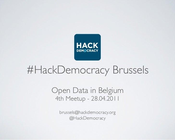 #HackDemocracy Brussels    Open Data in Belgium     4th Meetup - 28.04.2011      brussels@hackdemocracy.org           @Hac...