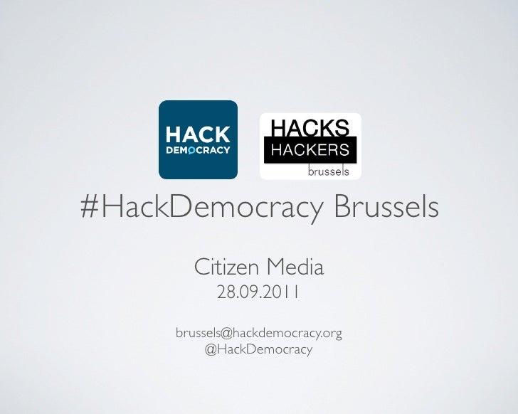 #HackDemocracy Brussels        Citizen Media            28.09.2011      brussels@hackdemocracy.org           @HackDemocracy