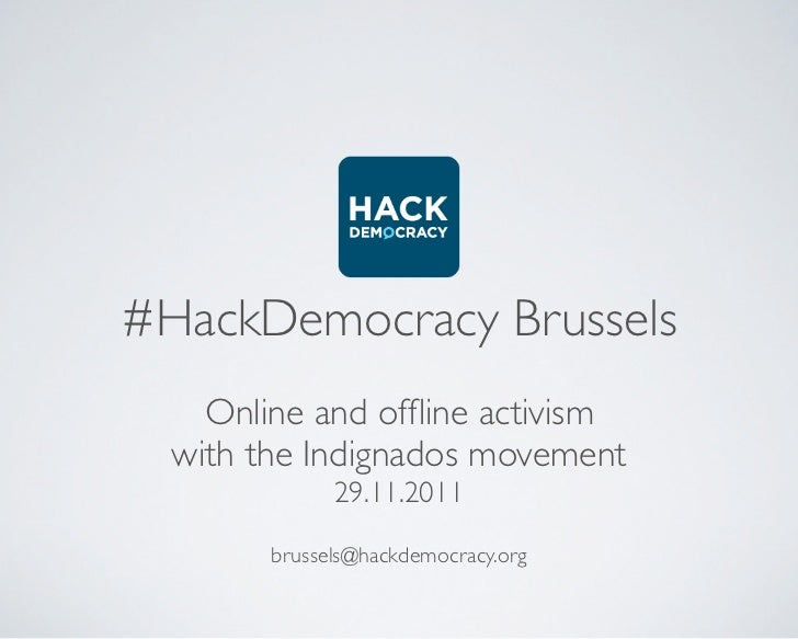 #HackDemocracy Brussels    Online and offline activism  with the Indignados movement              29.11.2011        brussel...