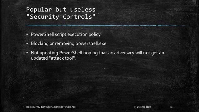 """Popular but useless """"Security Controls"""" ▪ PowerShell script execution policy ▪ Blocking or removing powershell.exe ▪ Not u..."""