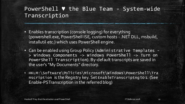 PowerShell ♥ the Blue Team - System-wide Transcription ▪ Enables transcription (console logging) for everything (powershel...